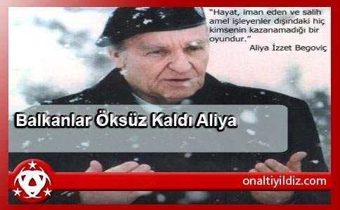 Balkanlar Öksüz Kaldı Aliya