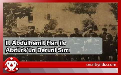 II. Abdülhamit Han ile Atatürk'ün Deruni Sırrı