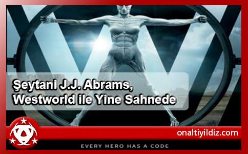 Şeytani J.J. Abrams, Westworld ile Yine Sahnede