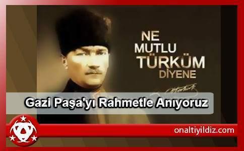 Gazi Paşa'yı Rahmetle Anıyoruz