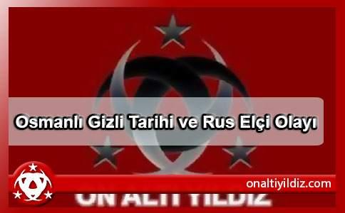Osmanlı Gizli Tarihi ve Rus Elçi Olayı