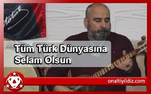 Tüm Türk Dünyasına Selam Olsun