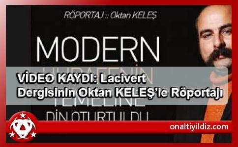 VİDEO KAYDI: Lacivert Dergisinin Oktan KELEŞ'le Röportajı