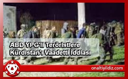ABD YPG'li Teröristlere Kürdistan'ı Vaadetti İddiası