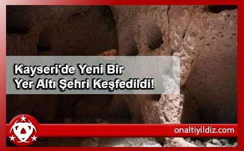Kayseri'de Yeni Bir Yer Altı Şehri Keşfedildi!