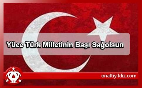Yüce Türk Milletinin Başı Sağolsun