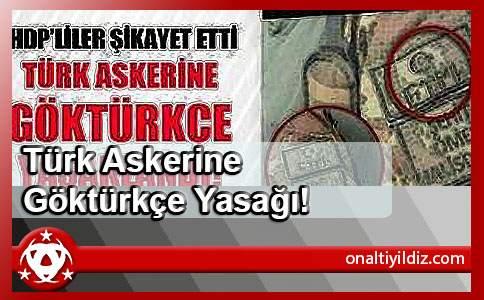 Türk Askerine Göktürkçe Yasağı!