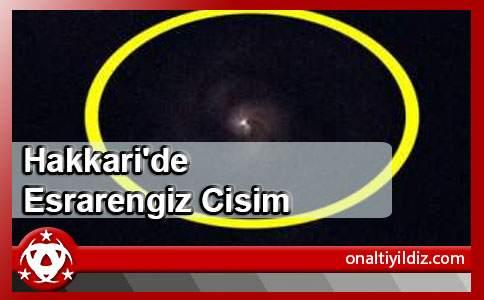 Hakkari'de Esrarengiz Cisim