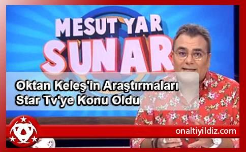 Oktan Keleş'in Araştırmaları  Star Tv'ye Konu Oldu