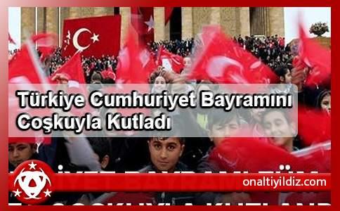 Türkiye Cumhuriyet Bayramını Coşkuyla Kutladı