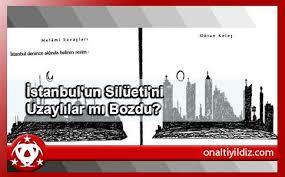 Silueti Bozulan Şehir İnsana Huzur Vermez!