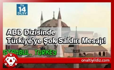 ABD Dizisinde Türkiye'ye Şok Saldırı Mesajı!