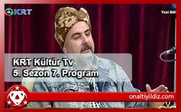 KRT Kültür Tv 5. Sezon 7. Program