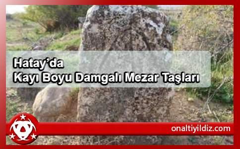 Hatay'da Kayı Boyu Damgalı Mezar Taşları