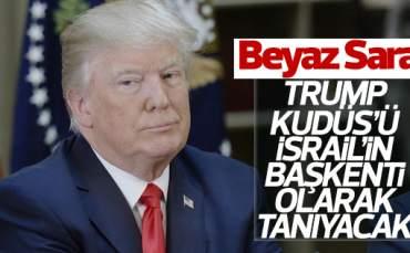 Beyaz Saray: Trump Kudüs'ü Tanıyacak