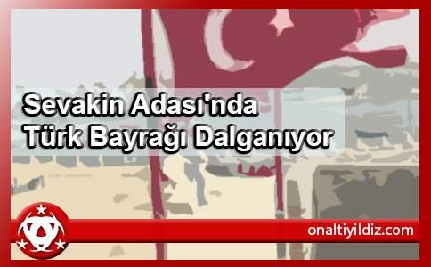 Sevakin Adası'nda Türk Bayrağı Dalganıyor