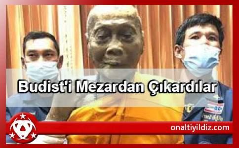 Budist'i Mezardan Çıkardılar