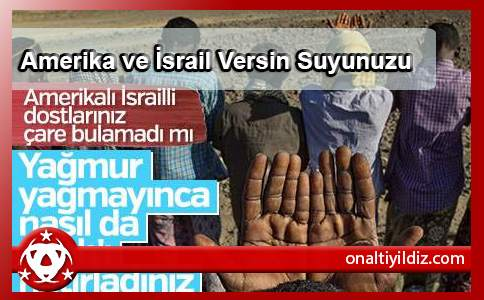 Amerika ve İsrail Versin Suyunuzu