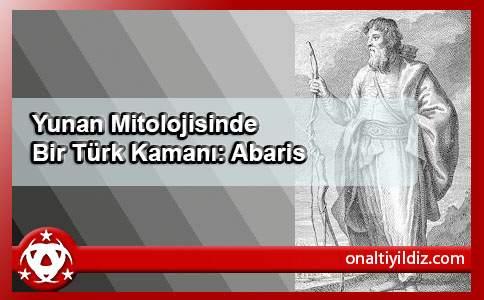Yunan Mitolojisinde Bir Türk Kamanı: Abaris