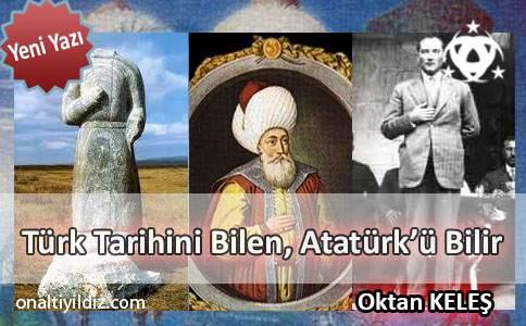 T�rk Tarihini Bilen, Atat�rk'� Bilir